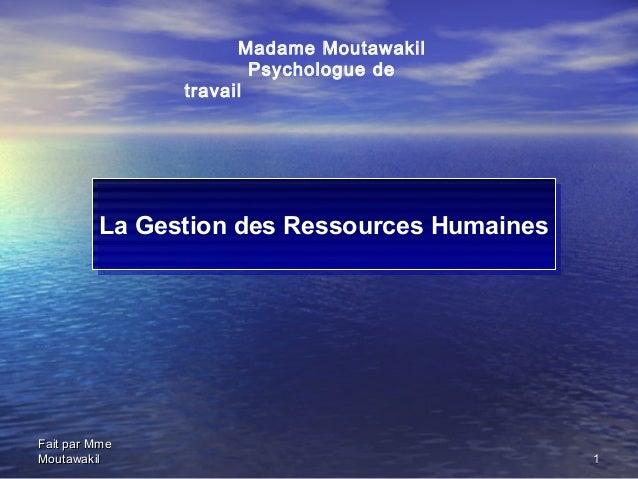 Madame Moutawakil                       Psychologue de               travail         La Gestion des Ressources Humaines   ...
