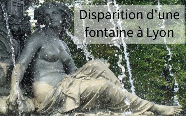 Disparition d'une fontaine à Lyon