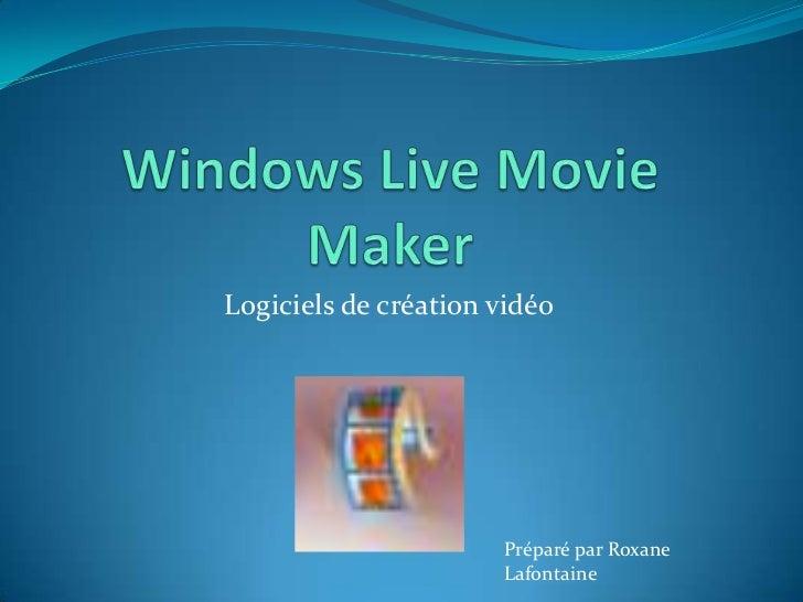 Logiciels de création vidéo                      Préparé par Roxane                      Lafontaine