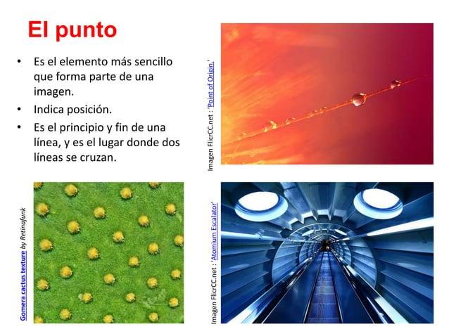 El punto  • Es el elemento más sencillo  que forma parte de una  imagen.  • Indica posición.  • Es el principio y fin de u...