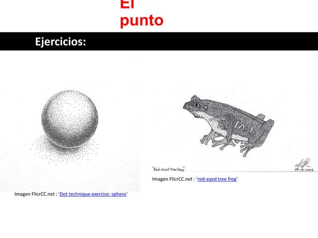 El punto  Imagen FlicrCC.net : 'Dot technique exercise: sphere'  Imagen FlicrCC.net : 'red-eyed tree frog'  Ejercicios: