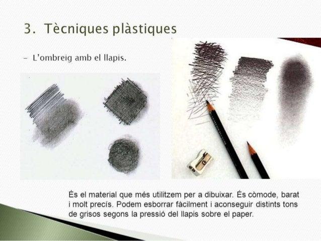 3. Tecniques plástiques  — L'ombreig amb el llapis.   K- .   v5.3            És el material que més utilitzem per a dibuix...