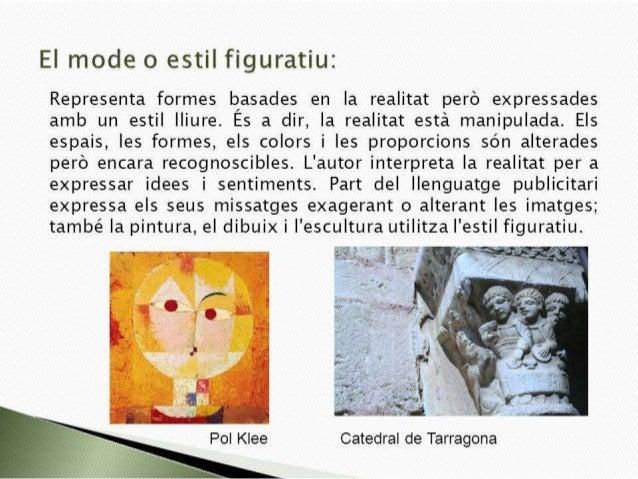El mode o estil figuratiu:   Representa formes basades en la realitat pero expressades amb un estil lliure.  Es a dir,  la...