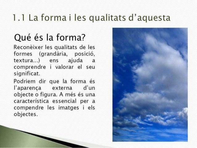 1.1 La forma i les qualitats d'aquesta  ,  , if Que es la forma?  i Reconéixer ies qualitats de les formes (grandária,  po...