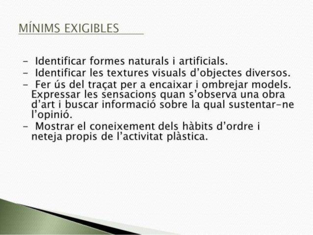 MÍNIMS EXIGIBLES  - Identificar formes naturals i artificials.  — Identificar Ies textures visuals d'objectes diversos.   ...