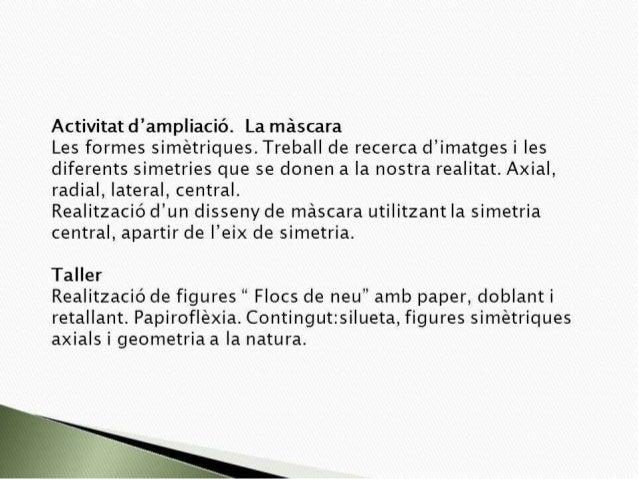 Activitat d'ampliació.  La máscara Les formes simetriques.  Treball de recerca d'imatges i les  diferents simetries que se...
