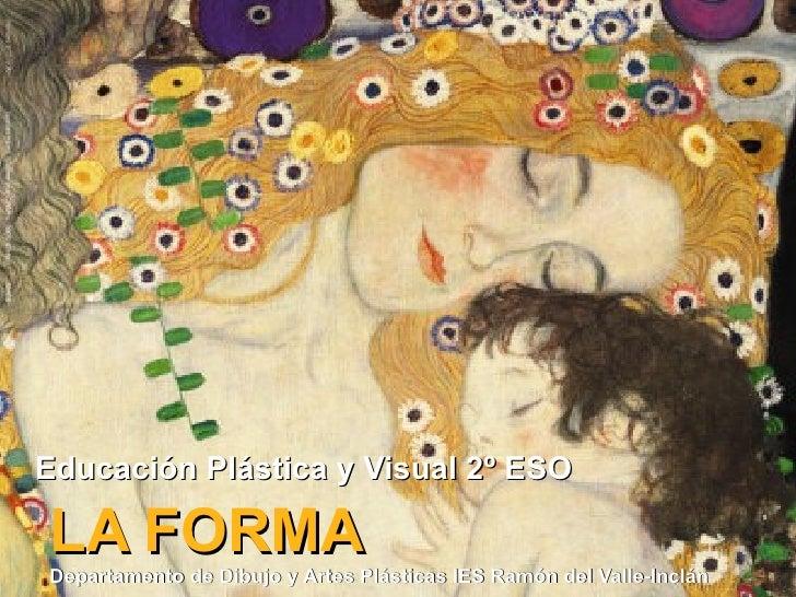 Educación Plástica y Visual 2º ESOLA FORMADepartamento de Dibujo y Artes Plásticas IES Ramón del Valle-Inclán