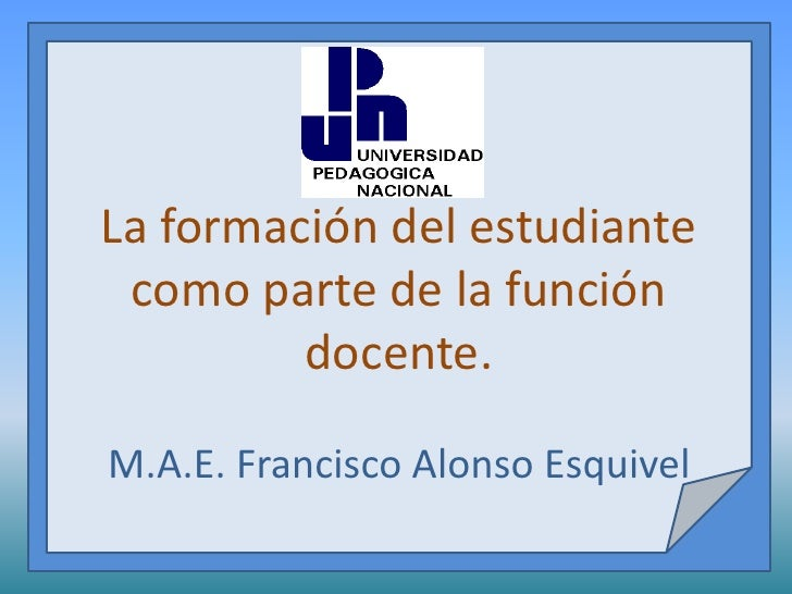 La formación del estudiante como parte de la función         docente.M.A.E. Francisco Alonso Esquivel