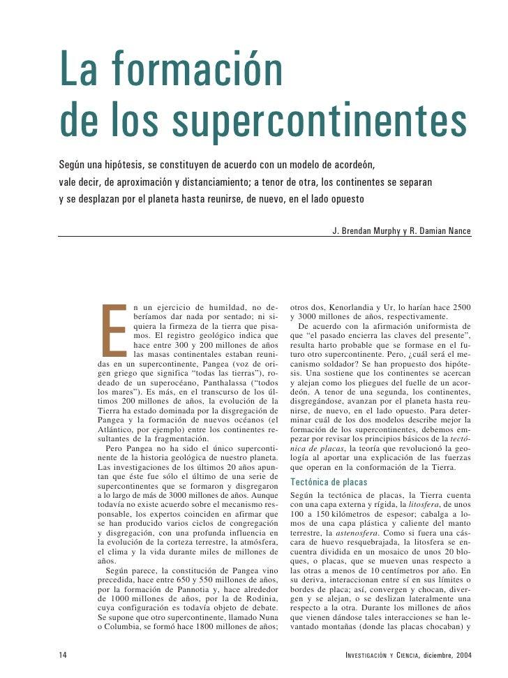 La formación de los supercontinentes Según una hipótesis, se constituyen de acuerdo con un modelo de acordeón, vale decir,...