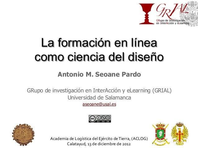 La formación en línea  como ciencia del diseño               Antonio M. Seoane PardoGRupo de investigación en InterAcción ...