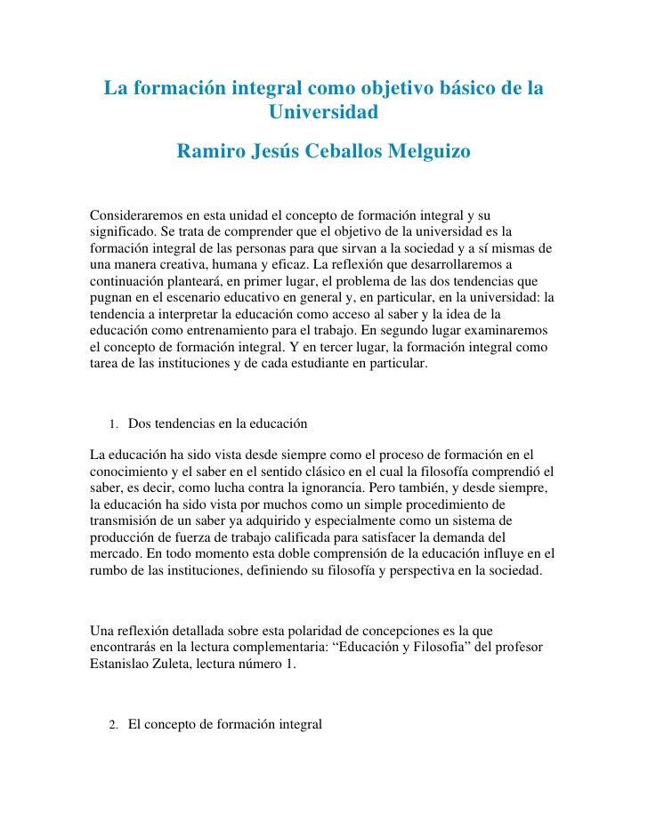 La formación integral como objetivo básico de la                   Universidad               Ramiro Jesús Ceballos Melguiz...