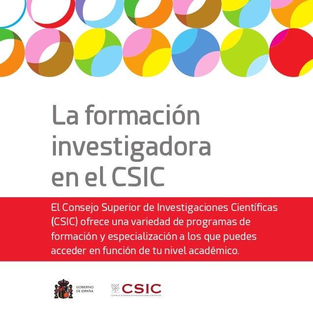 La formación investigadora en el CSIC El Consejo Superior de Investigaciones Científicas (CSIC) ofrece una variedad de pro...