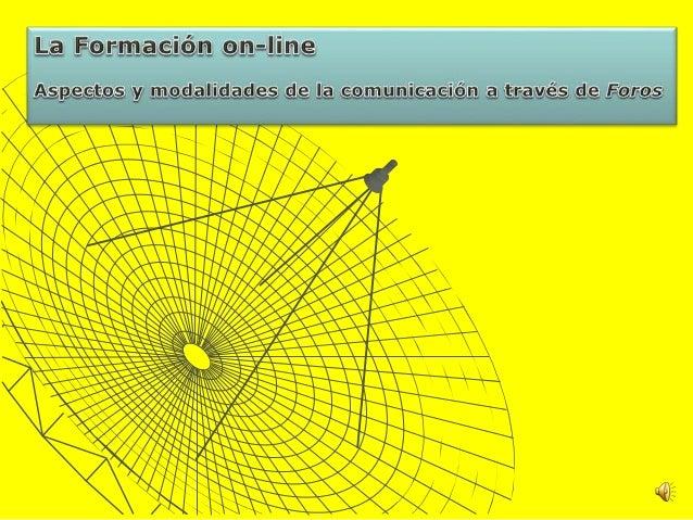 """LA FORMACIÓN ON-LINE ASPECTOS Y MODALIDADES DE LA COMUNICACIÓN A TRAVÉS DE FOROS LA """"CLAVE"""" ESTÁ EN EL LENGUAJE La Educaci..."""