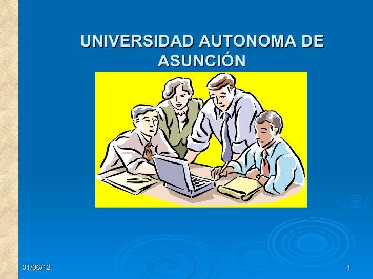 UNIVERSIDAD AUTONOMA DE                   ASUNCIÓN01/06/12                             1