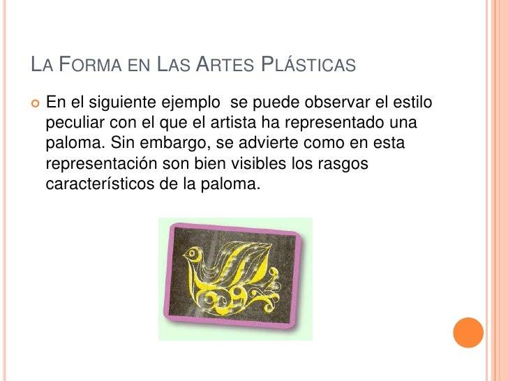 LA FORMA EN LAS ARTES PLÁSTICAS   En el siguiente ejemplo se puede observar el estilo    peculiar con el que el artista h...