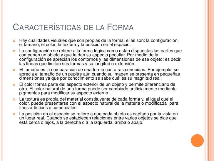 CARACTERÍSTICAS DE LA FORMA   Hay cualidades visuales que son propias de la forma, ellas son: la configuración,    el tam...