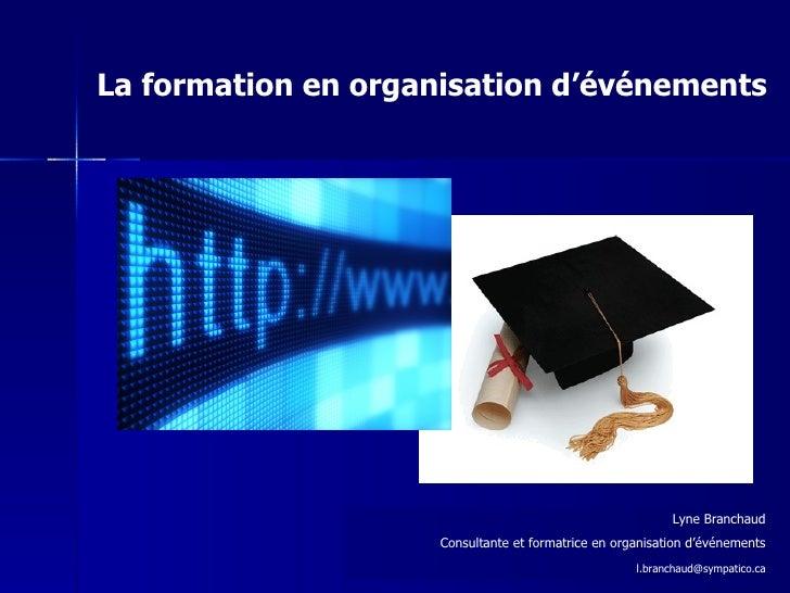 La formation en organisation d'événements Lyne Branchaud Consultante et formatrice en organisation d'événements [email_add...