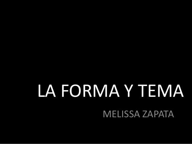 LA FORMA Y TEMA MELISSA ZAPATA