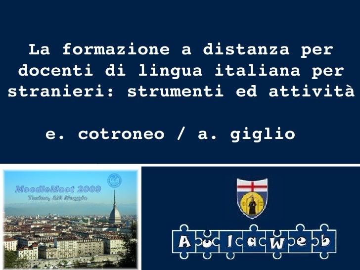 MoodleMoot 2009 – Torino - 8/9 maggio La formazione a distanza per docenti di lingua italiana per stranieri: strumenti ed ...