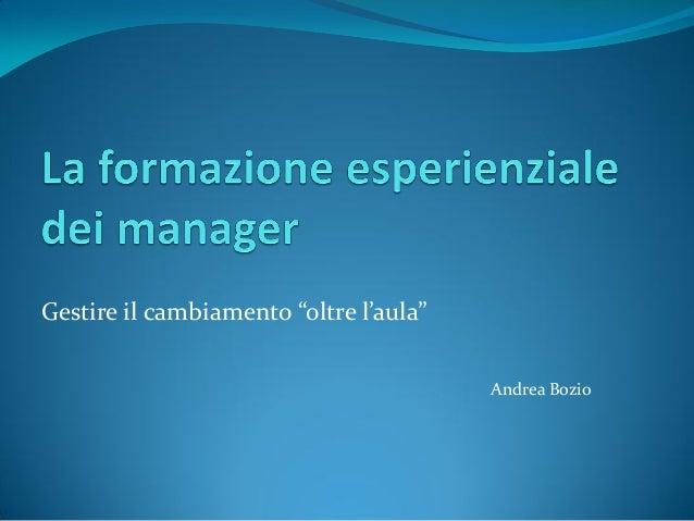 """Gestire il cambiamento """"oltre l'aula"""" Andrea Bozio"""