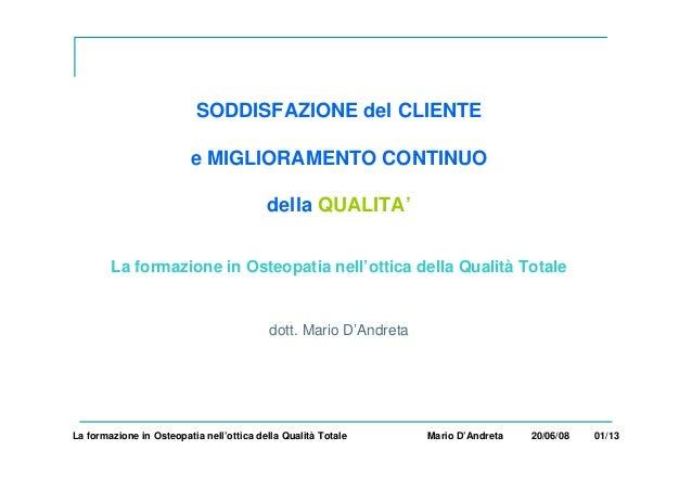 SODDISFAZIONE del CLIENTE e MIGLIORAMENTO CONTINUO della QUALITA' La formazione in Osteopatia nell'ottica della Qualità To...