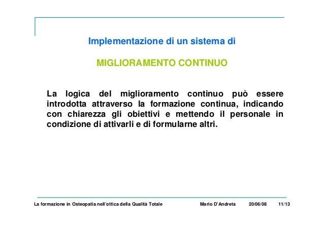 La formazione in Osteopatia nell'ottica della Qualità Totale Mario D'Andreta 20/06/08 11/13 Implementazione di un sistema ...