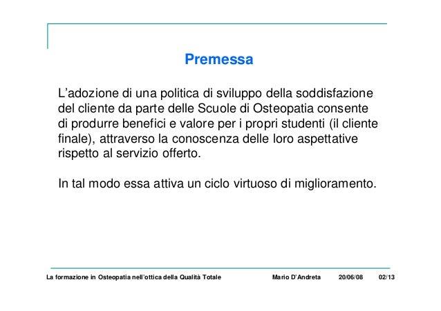 Premessa L'adozione di una politica di sviluppo della soddisfazione del cliente da parte delle Scuole di Osteopatia consen...