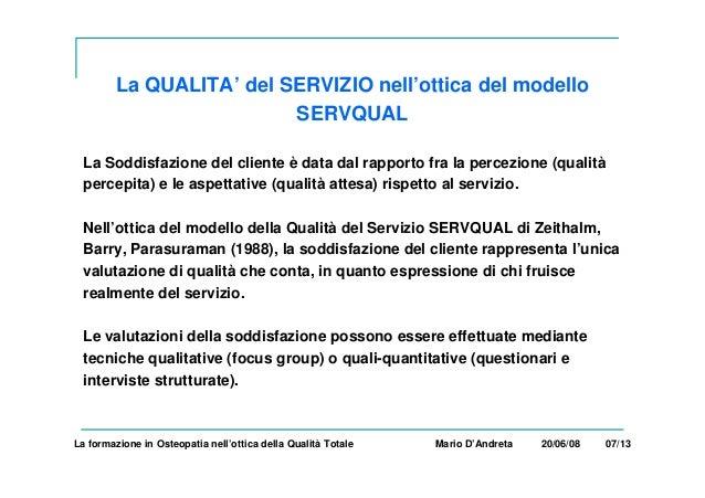 La QUALITA' del SERVIZIO nell'ottica del modello SERVQUAL La Soddisfazione del cliente è data dal rapporto fra la percezio...