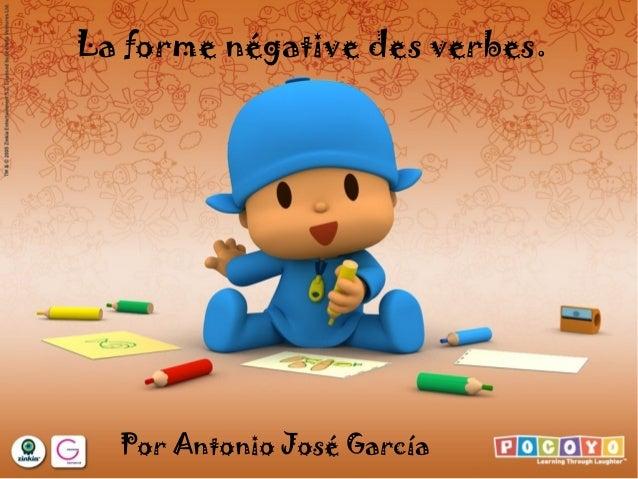 La forme négative des verbes.  Por Antonio José García