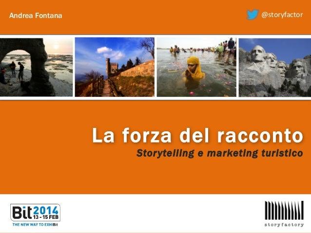 Andrea Fontana  @storyfactor    La forza del racconto Storytelling e marketing turistico  !