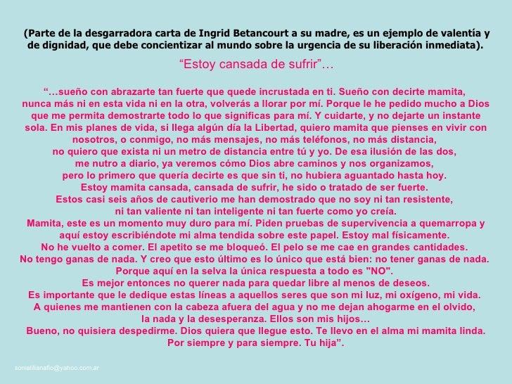 """"""" Estoy cansada de sufrir""""…  (Parte de la desgarradora carta de Ingrid Betancourt a su madre, es un ejemplo de valentía y ..."""