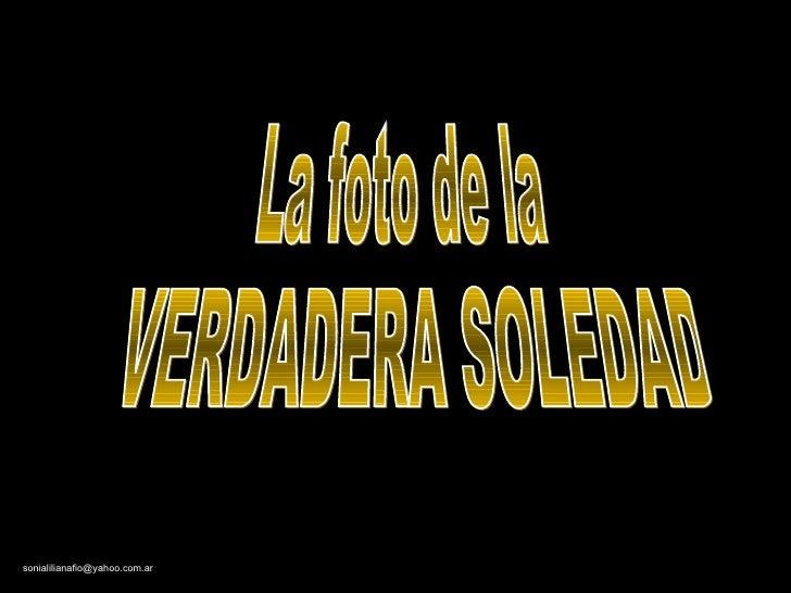 La foto de la VERDADERA SOLEDAD