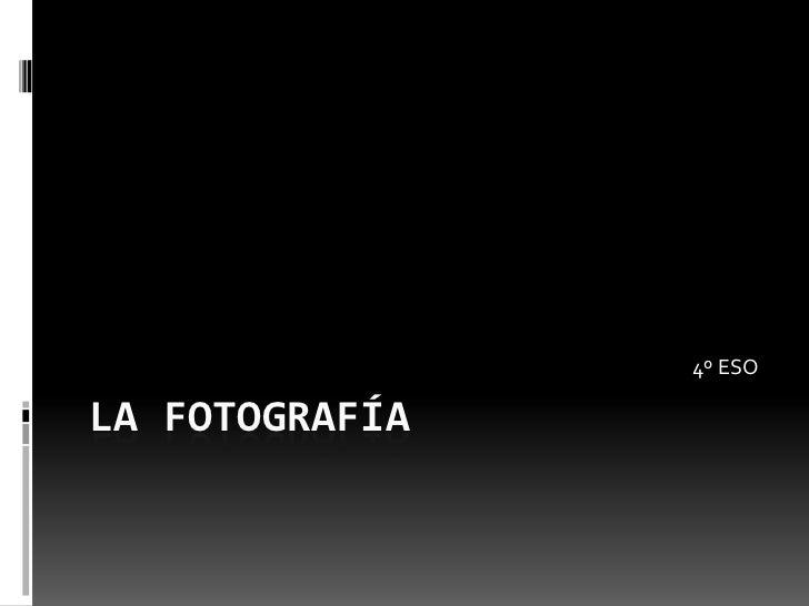 4º ESO  LA FOTOGRAFÍA