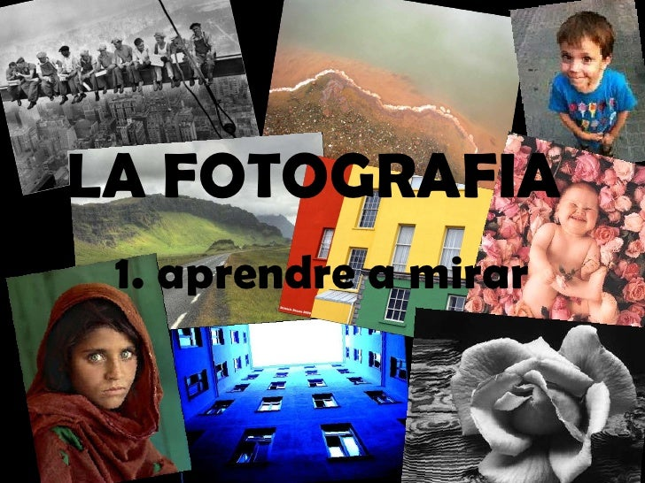 LA FOTOGRAFIA  1. aprendre a mirar