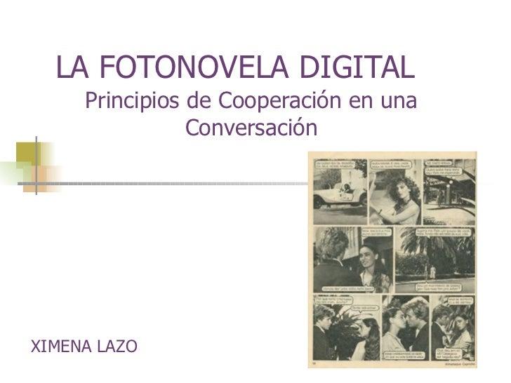 LA FOTONOVELA DIGITAL Principios de Cooperación en una Conversación XIMENA LAZO