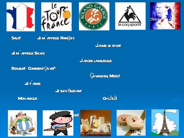 <ul><li>Salut!  Je m´appelle François </li></ul><ul><li>J´aime le sport </li></ul><ul><li>Je m´appelle Sylvie </li></ul><u...