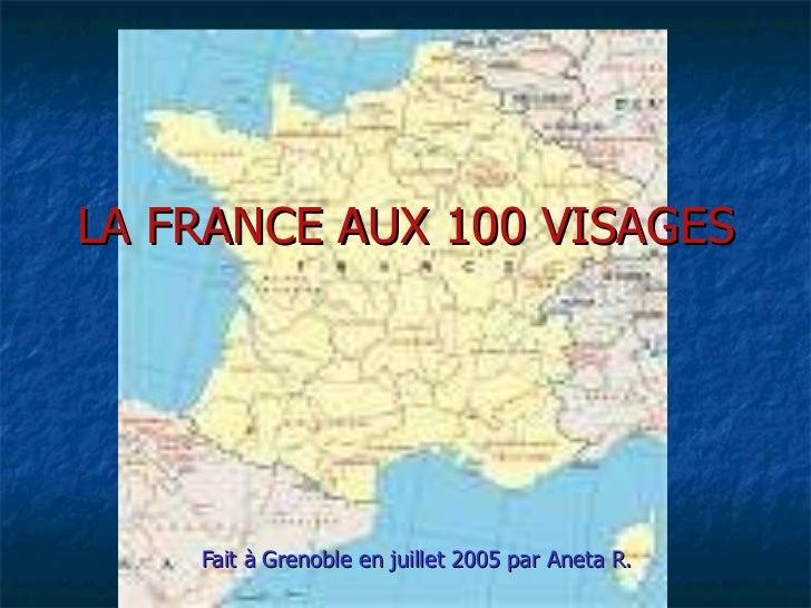 LA FRANCE AUX 100 VISAGES Fait à Grenoble en juillet 2005 par Aneta R.