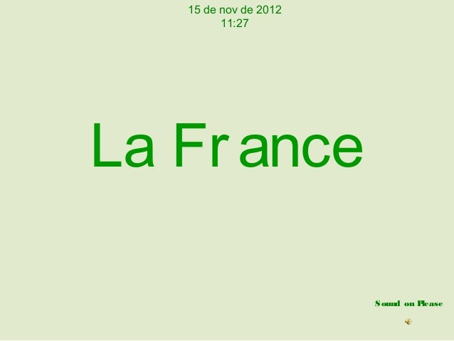 15 de nov de 2012         11:27La Fr ance                       Sound on Please