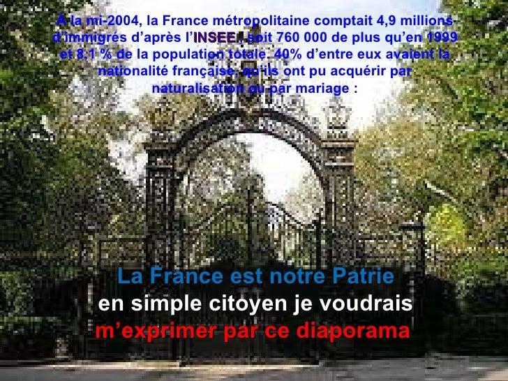 La France est notre Patrie en simple citoyen je voudrais  m'exprimer par ce diaporama  À la mi-2004, la France métropolita...