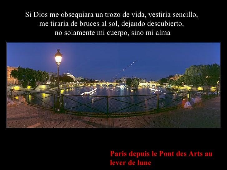 Paris depuis le Pont des Arts au lever de lune Si Dios me obsequiara un trozo de vida, vestiría sencillo,  me tiraría de b...