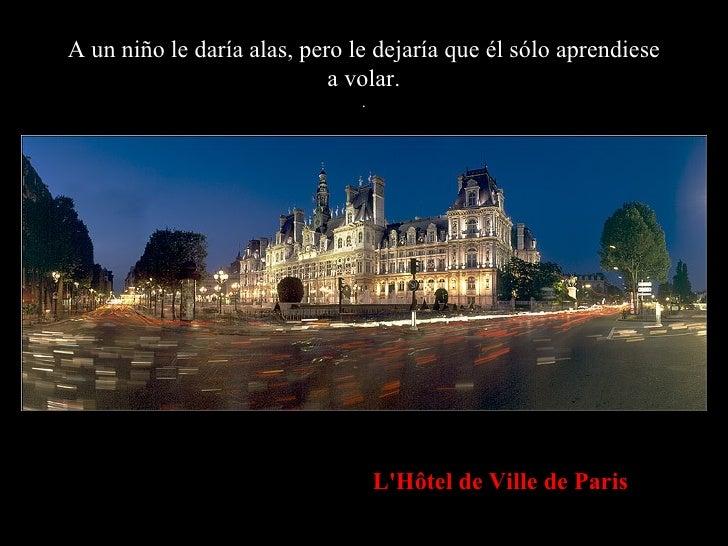 A un niño le daría alas, pero le dejaría que él sólo aprendiese a volar. . L'Hôtel de Ville de Paris