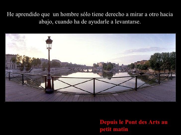Depuis le Pont des Arts au petit matin He aprendido que  un hombre sólo tiene derecho a mirar a otro hacia abajo, cuando h...