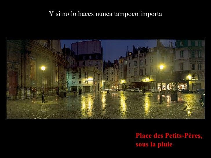Y si no lo haces nunca tampoco importa Place des Petits-Pères,  sous la pluie