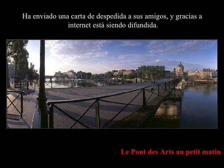 Le Pont des Arts au petit matin Ha enviado una carta de despedida a sus amigos, y gracias a  internet está siendo difundida.