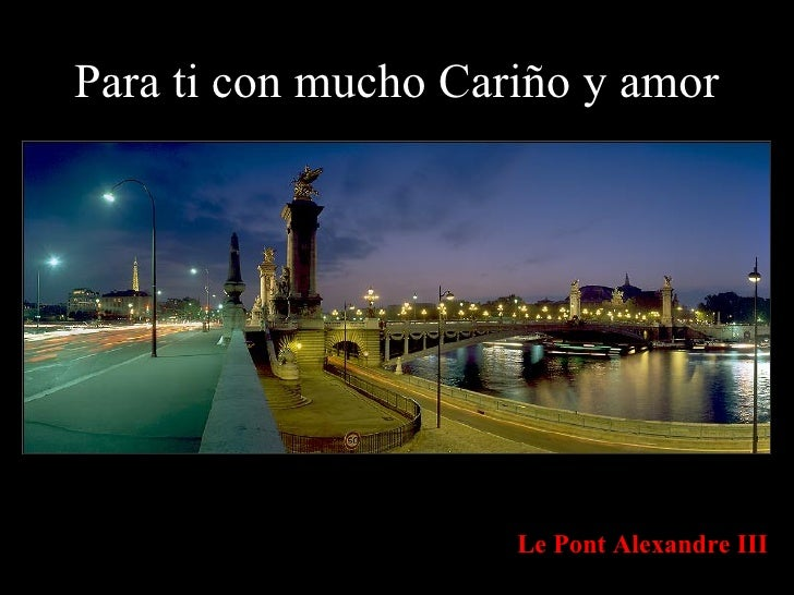Para ti con mucho Cariño y amor Le Pont Alexandre III