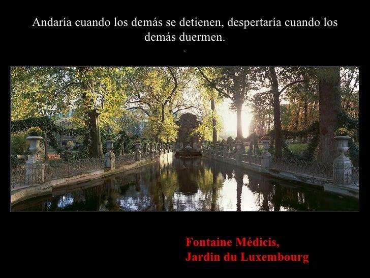 Andaría cuando los demás se detienen, despertaría cuando los demás duermen. . Fontaine Médicis, Jardin du Luxembourg