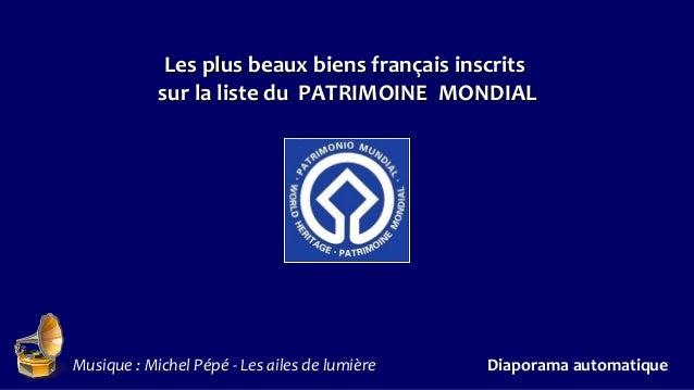 Les plus beaux biens français inscrits            sur la liste du PATRIMOINE MONDIAL                                      ...