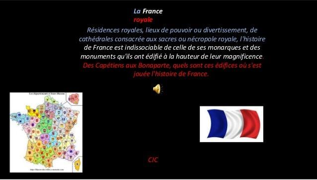 La France royale Résidences royales, lieux de pouvoir ou divertissement, de cathédrales consacrée aux sacres ou nécropole ...