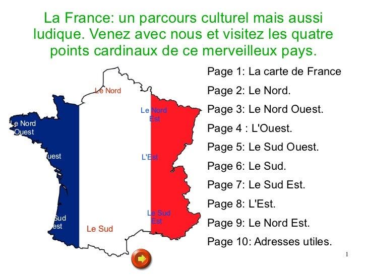 Le Nord Le Sud Ouest Le Sud L'Est La France: un parcours culturel mais aussi ludique. Venez avec nous et visitez les quatr...