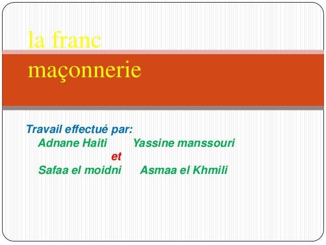 la francmaçonnerieTravail effectué par:  Adnane Haiti       Yassine manssouri                 et  Safaa el moidni     Asma...